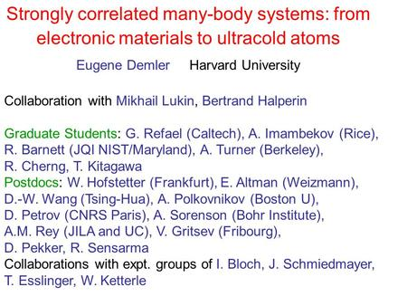 Eugene Demler Harvard University Strongly correlated many-body systems: from electronic materials to ultracold atoms Collaboration with Mikhail Lukin,