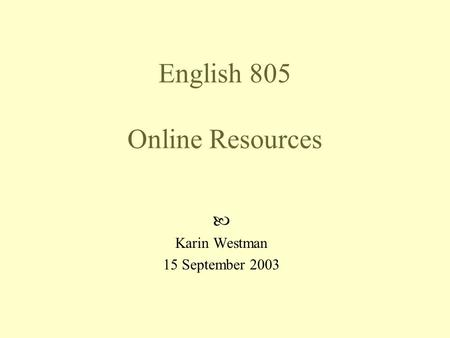 English 805 Online Resources Karin Westman 15 September 2003.