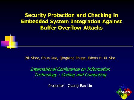 Security Protection and Checking in Embedded System Integration Against Buffer Overflow Attacks Zili Shao, Chun Xue, Qingfeng Zhuge, Edwin H.-M. Sha International.