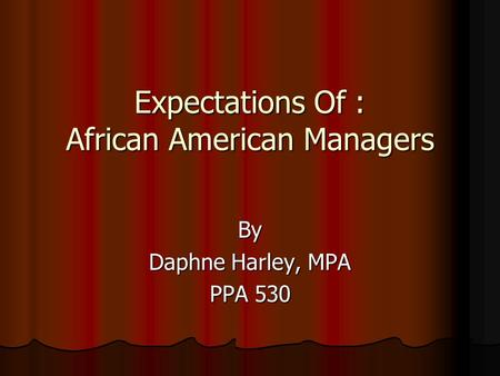 Expectations Of : African American Managers By Daphne Harley, MPA PPA 530.