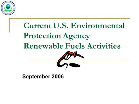 Current U.S. Environmental Protection Agency Renewable Fuels Activities September 2006.