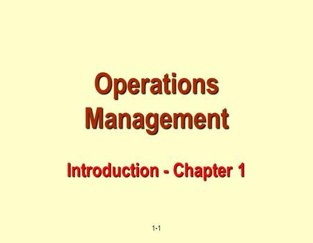 1-1 Operations Management Introduction - Chapter 1.