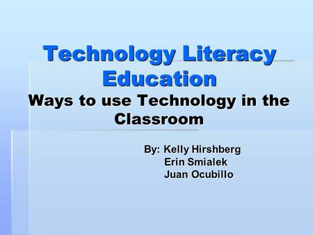 Technology Literacy Education Ways to use Technology in the Classroom