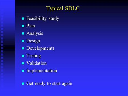 Typical SDLC Feasibility study Feasibility study Plan Plan Analysis Analysis Design Design Development) Development) Testing Testing Validation Validation.