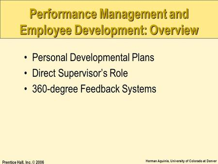Herman Aguinis, University of Colorado at Denver Prentice Hall, Inc. © 2006 Performance Management and Employee Development: Overview Personal Developmental.