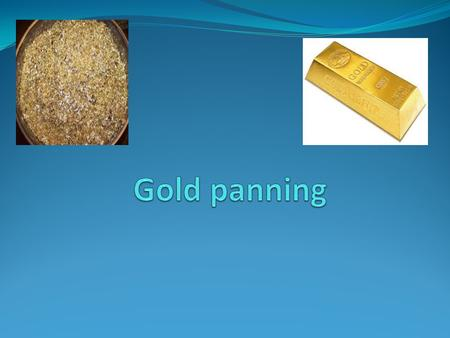 Gold panning facts When you pan for gold you just cant find gold you can only find flacks of gold. You cant find gold just like that The concept of gold.