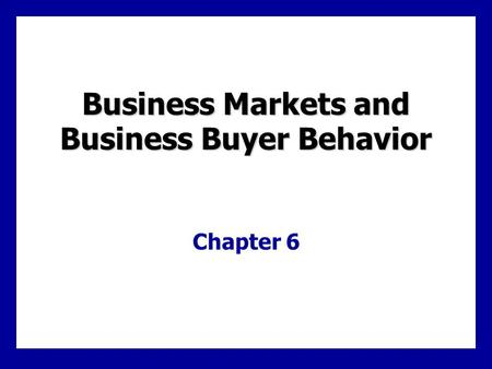 Learning Goals Define the business market and how it differs from consumer markets Identify the major factors that influence business buyer behavior List.