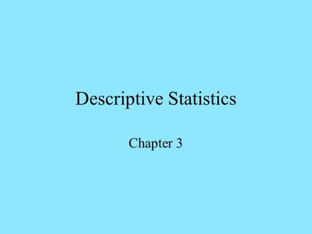 Descriptive Statistics Chapter 3 Numerical Scales Nominal scale-Uses numbers for identification (student ID numbers) Ordinal scale- Uses numbers for.