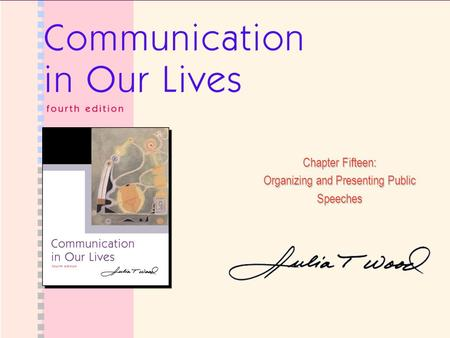 Chapter Fifteen: Organizing and Presenting Public Speeches.