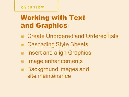 Create Unordered and Ordered lists Cascading Style Sheets Insert and align Graphics Image enhancements Background images and site maintenance Working with.