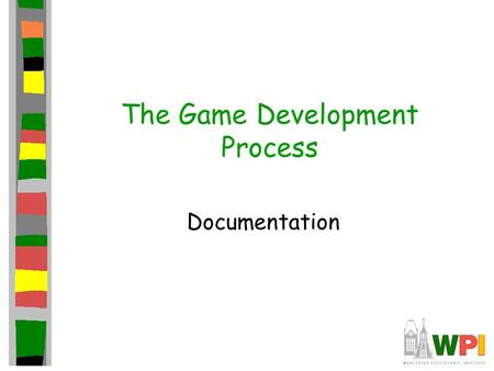 The Game Development Process Documentation. The Role of Documentation The Concept Document The Design Document Based on Ch 18-19, Gameplay and Design,