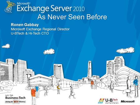 As Never Seen Before Ronen Gabbay Microsoft Exchange Regional Director U-BTech & Hi-Tech CTO.