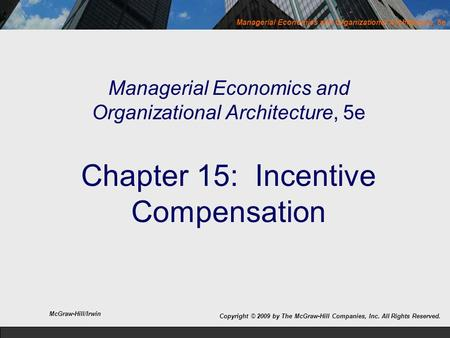 Managerial Economics and Organizational Architecture, 5e Managerial Economics and Organizational Architecture, 5e Chapter 15: Incentive Compensation McGraw-Hill/Irwin.