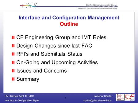 Javier A. Sevilla Interface & Configuration FAC Review April 16, 2007 1 Interface and Configuration Management Outline CF.