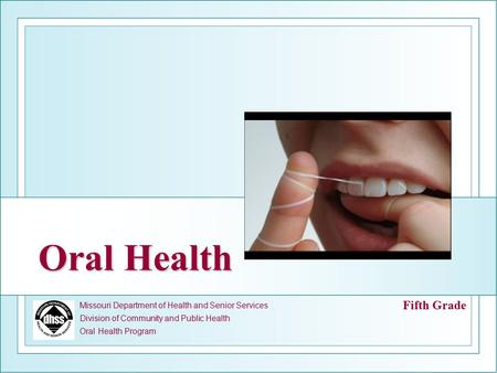 Missouri Department of Health and Senior Services Division of Community and Public Health Oral Health Program Oral Health Fifth Grade.