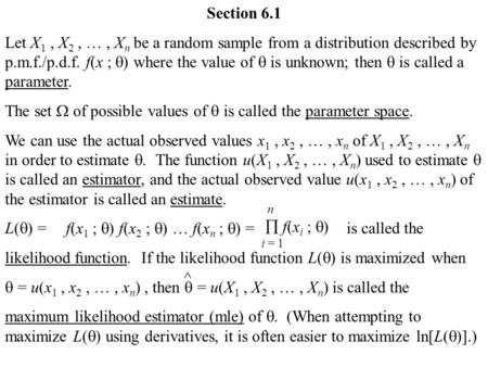 Section 6.1 Let X 1, X 2, …, X n be a random sample from a distribution described by p.m.f./p.d.f. f(x ;  ) where the value of  is unknown; then  is.
