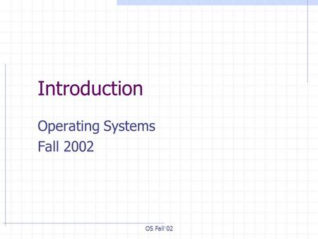 OS Fall ' 02 Introduction Operating Systems Fall 2002.