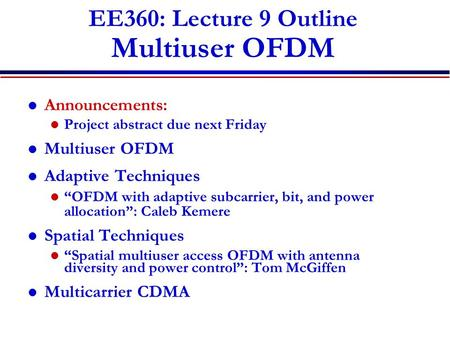 "EE360: Lecture 9 Outline Multiuser OFDM Announcements: Project abstract due next Friday Multiuser OFDM Adaptive Techniques ""OFDM with adaptive subcarrier,"
