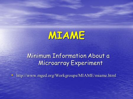 MIAME Minimum Information About a Microarray Experiment