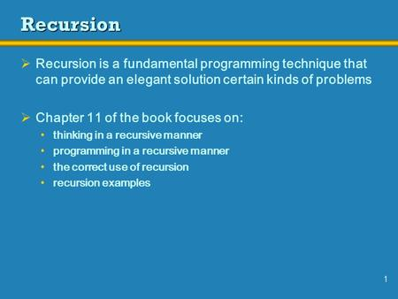 1 Recursion  Recursion is a fundamental programming technique that can provide an elegant solution certain kinds of problems  Chapter 11 of the book.