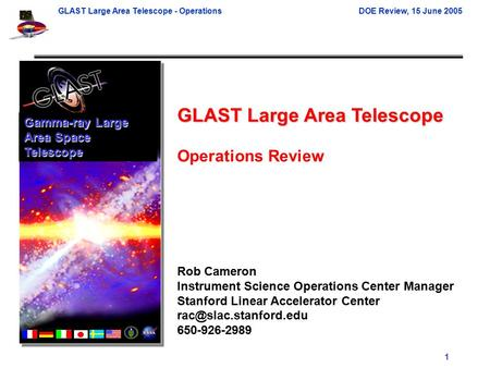 GLAST Large Area Telescope - OperationsDOE Review, 15 June 2005 1 GLAST Large Area Telescope Operations Review Rob Cameron Instrument Science Operations.