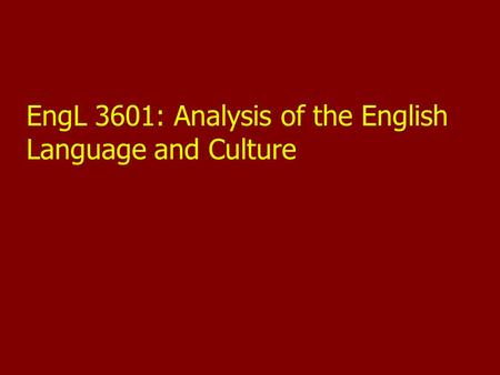 EngL 3601: Analysis of the English Language and Culture.