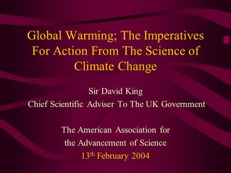 Global Warming; The Imperatives For Action From The Science of Climate Change Sir David King Chief Scientific Adviser To The UK Government The American.