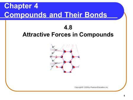 1 Chapter 4 Compounds and Their Bonds 4.8 Attractive Forces in Compounds Copyright © 2009 by Pearson Education, Inc. °