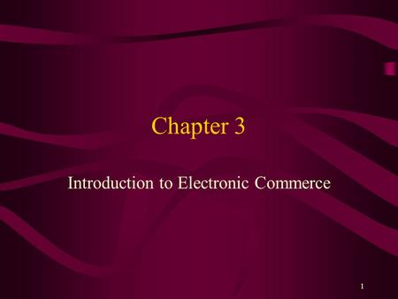 1 Chapter 3 Introduction to Electronic Commerce. 2 Learning Objectives In this chapter, you will learn about: The basic elements of electronic commerce.