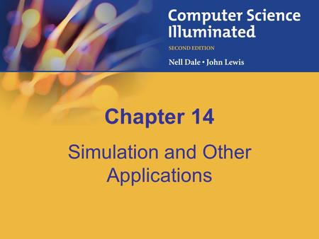 Chapter 14 Simulation and Other Applications. 14-2 Chapter Goals Define simulation Give examples of complex systems Distinguish between continuous and.