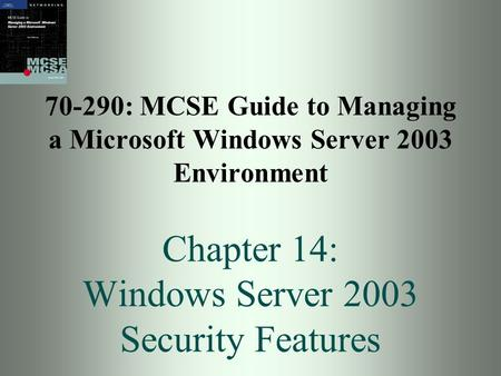 70-290: MCSE Guide to Managing a Microsoft Windows Server 2003 Environment Chapter 14: Windows Server 2003 Security Features.