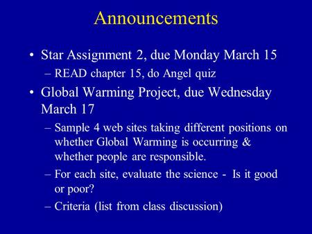 Announcements Star Assignment 2, due Monday March 15 –READ chapter 15, do Angel quiz Global Warming Project, due Wednesday March 17 –Sample 4 web sites.