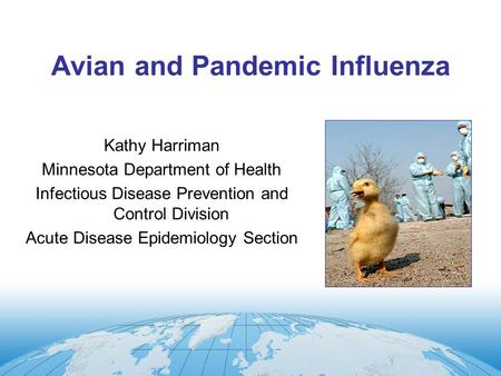 Avian and Pandemic Influenza Kathy Harriman Minnesota Department of Health Infectious Disease Prevention and Control Division Acute Disease Epidemiology.