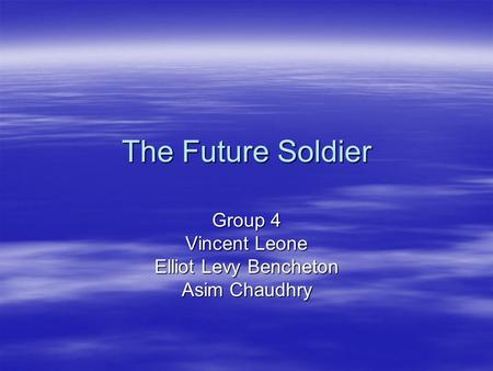 The Future Soldier Group 4 Vincent Leone Elliot Levy Bencheton Asim Chaudhry.