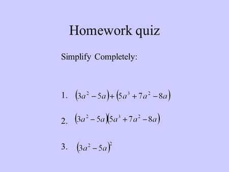 Homework quiz Simplify Completely: 1. 2. 3.. Test Friday 3/2 Simplifying expressions –Exponent properties (4.1, 4.2) Know how to apply the specific properties.