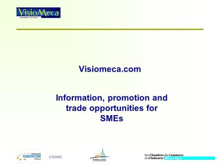 2/12/2002 Visiomeca.com Information, promotion and trade opportunities for SMEs.