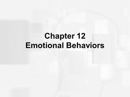 Chapter 12 Emotional Behaviors. What is Emotion? An emotional state has three aspects: 1.Cognition 2.Readiness for action 3.Feeling.