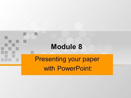 Presenting your paper with PowerPoint: Module 8. Why write with PowerPoint? To supplement an oral presentation To incorporate visual and audio media into.