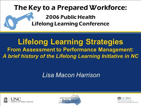 The Key to a Prepared Workforce: 2006 Public Health Lifelong Learning Conference Lifelong Learning Strategies From Assessment to Performance Management:
