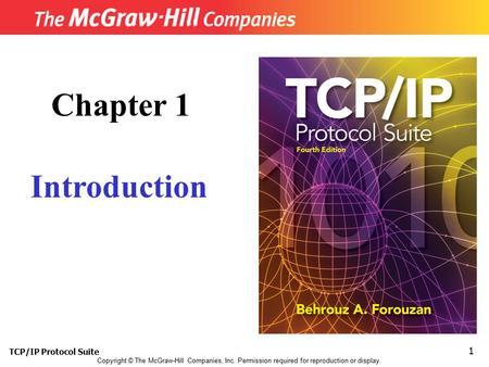 TCP/IP Protocol Suite 1 Copyright © The McGraw-Hill Companies, Inc. Permission required for reproduction or display. Chapter 1 Introduction.