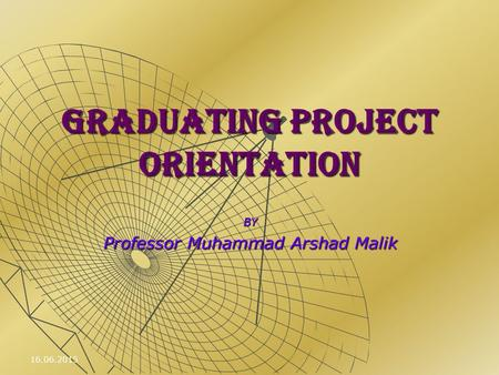 GRADUATING PROJECT ORIENTATION BY Professor Muhammad Arshad Malik 16.06.2015.