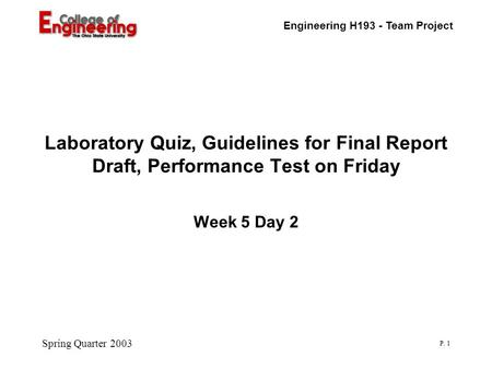 Engineering H193 - Team Project Spring Quarter 2003 P. 1 Laboratory Quiz, Guidelines for Final Report Draft, Performance Test on Friday Week 5 Day 2.