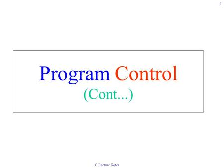 C Lecture Notes 1 Program Control (Cont...). C Lecture Notes 2 4.8The do / while Repetition Structure The do / while repetition structure –Similar to.