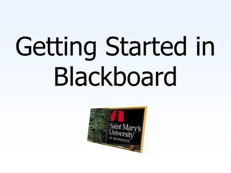 Getting Started in Blackboard. You will need… A web browser, preferably Internet Explorer, version 4.0 or higher An email account and the knowledge of.
