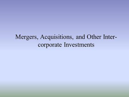 Mergers, Acquisitions, and Other Inter- corporate Investments.