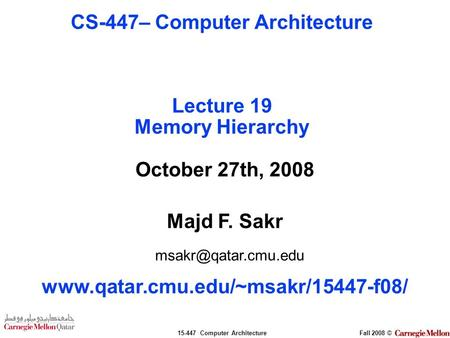 15-447 Computer ArchitectureFall 2008 © October 27th, 2008 Majd F. Sakr  CS-447– Computer Architecture.