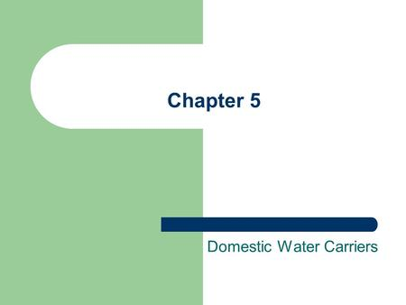 Chapter 5 Domestic Water Carriers. Brief History Natural Highway Play an important role in human history for transport, war, colony From canoe to battleship.