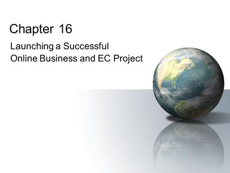 Chapter 16 Launching a Successful Online Business and EC Project.