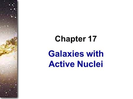 Galaxies with Active Nuclei Chapter 17. You can imagine galaxies rotating slowly and quietly making new stars as the eons pass, but the nuclei of some.