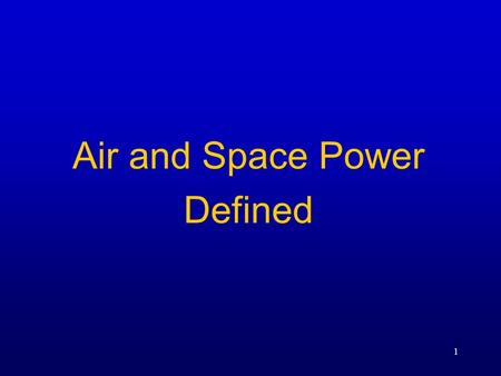 1 Air and Space Power Defined. 2 Overview  Define Air and Space Power  Competencies  Functions of Air and Space Power  Air and Space Doctrine  Principles.